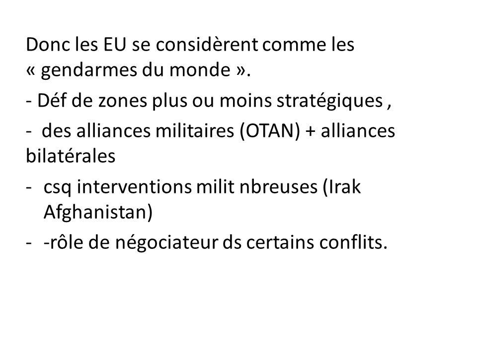Donc les EU se considèrent comme les « gendarmes du monde ». - Déf de zones plus ou moins stratégiques, - des alliances militaires (OTAN) + alliances