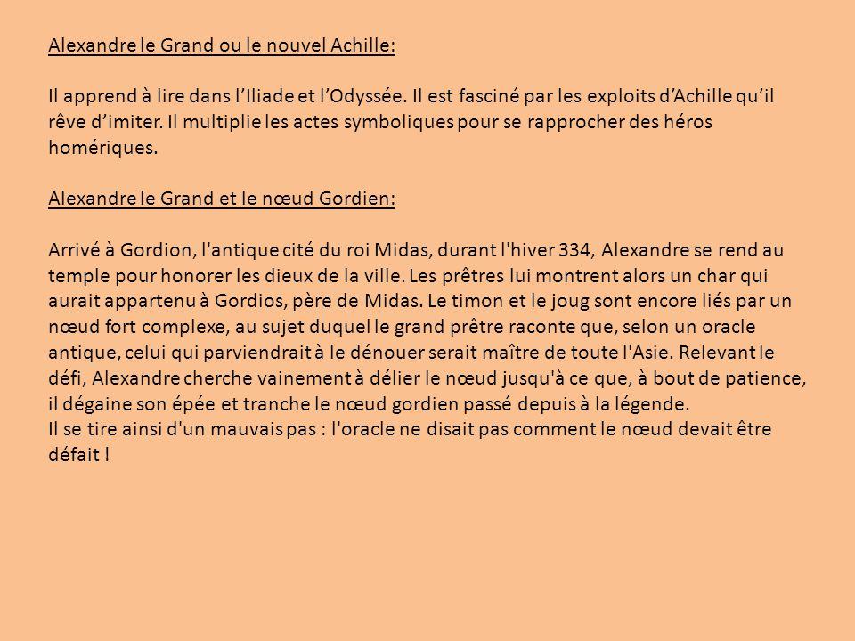 Alexandre le Grand ou le nouvel Achille: Il apprend à lire dans lIliade et lOdyssée. Il est fasciné par les exploits dAchille quil rêve dimiter. Il mu