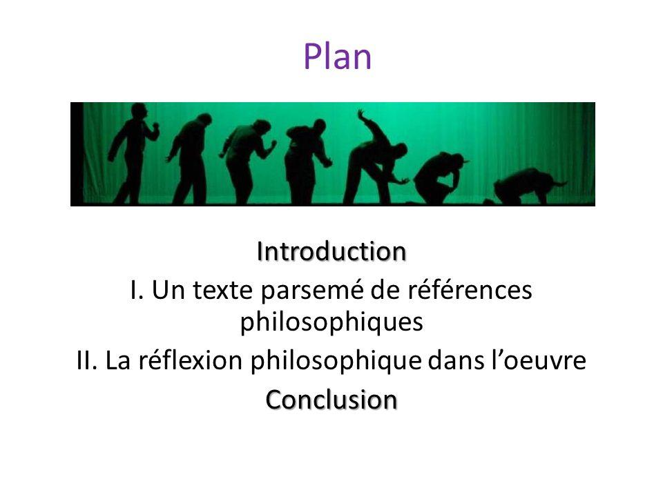 Plan Introduction I.Un texte parsemé de références philosophiques II.