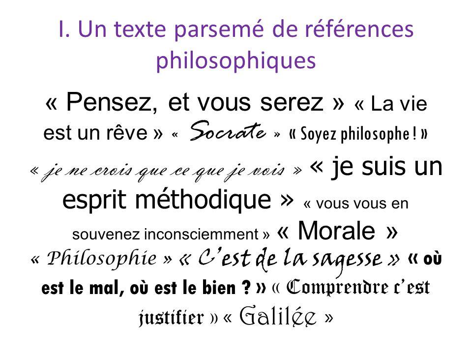 I. Un texte parsemé de références philosophiques « Pensez, et vous serez » « La vie est un rêve » « Socrate » « Soyez philosophe ! » « je ne crois que