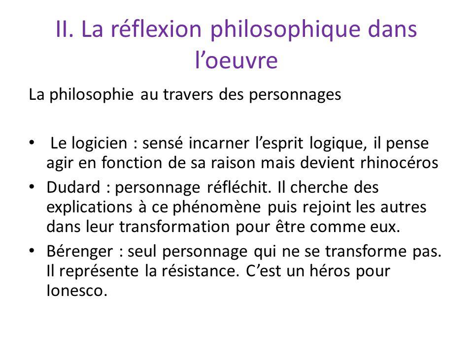 II. La réflexion philosophique dans loeuvre La philosophie au travers des personnages Le logicien : sensé incarner lesprit logique, il pense agir en f