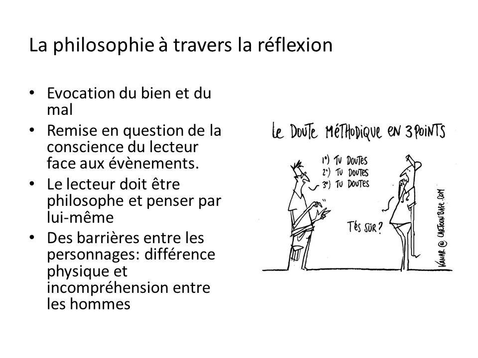 La philosophie à travers la réflexion Evocation du bien et du mal Remise en question de la conscience du lecteur face aux évènements.