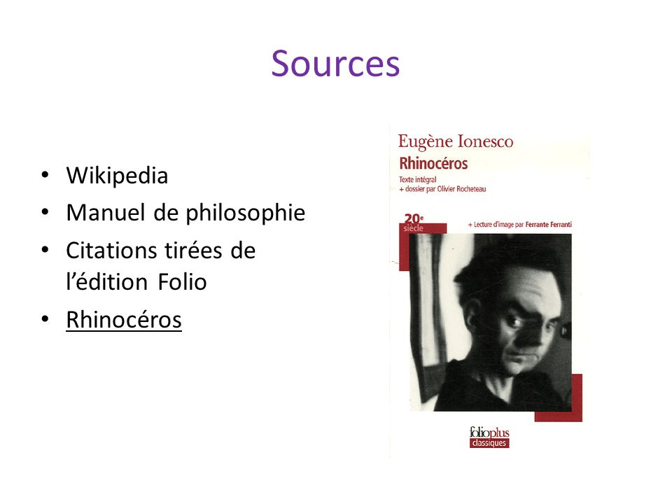 Sources Wikipedia Manuel de philosophie Citations tirées de lédition Folio Rhinocéros
