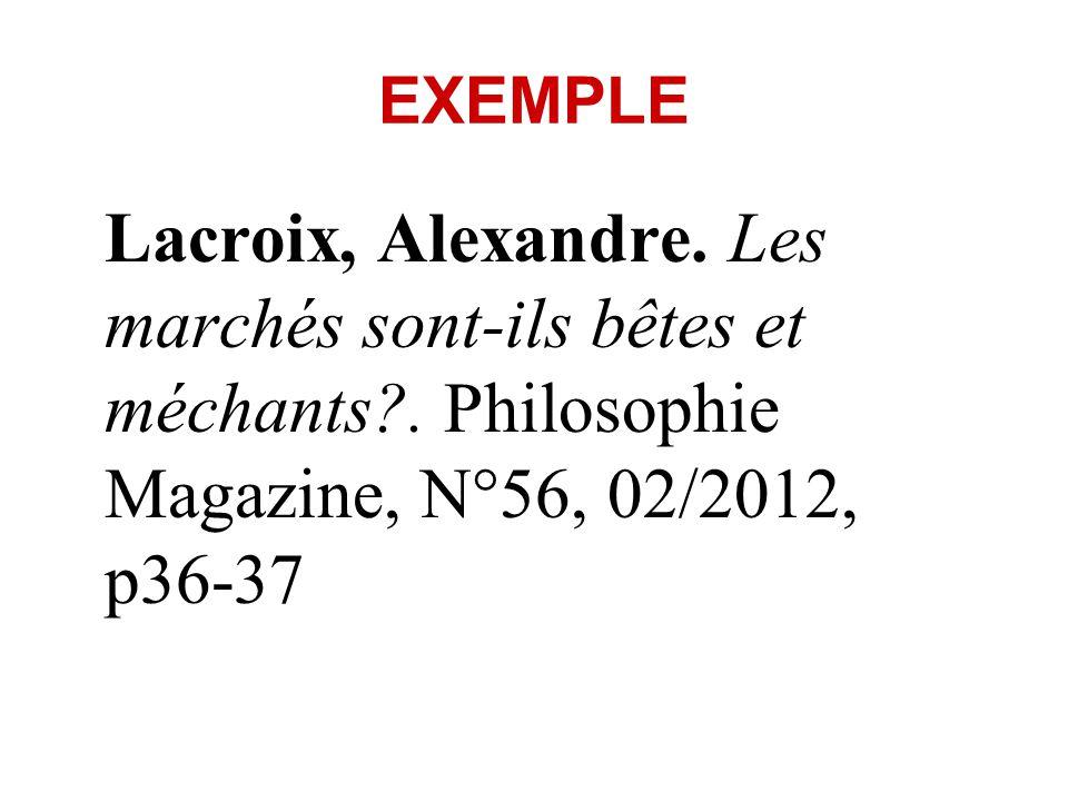 EXEMPLE Lacroix, Alexandre. Les marchés sont-ils bêtes et méchants?. Philosophie Magazine, N°56, 02/2012, p36-37
