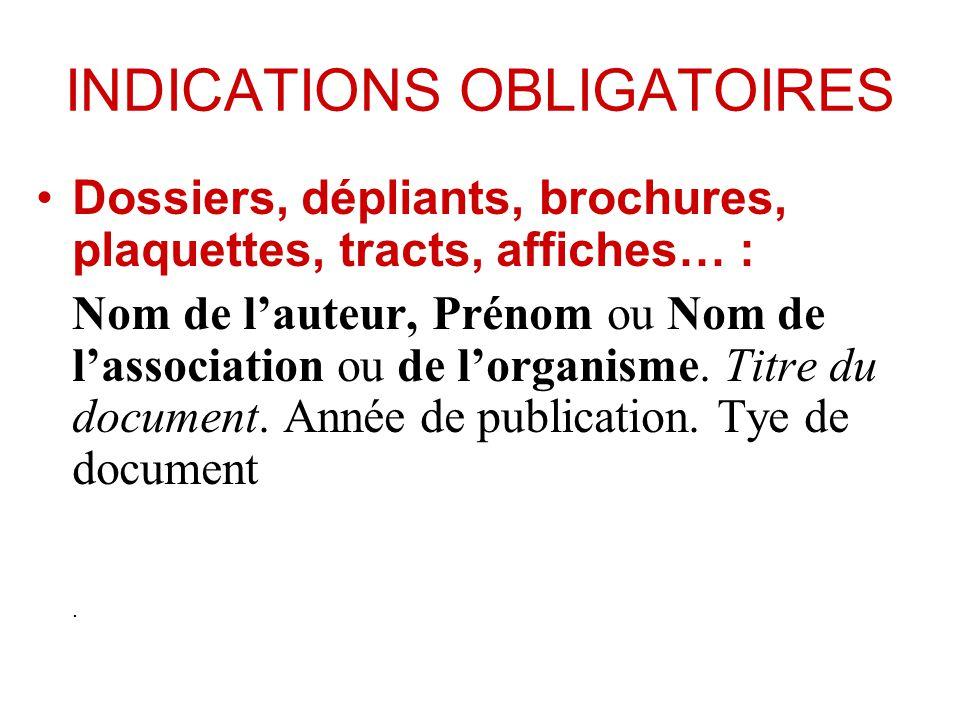 INDICATIONS OBLIGATOIRES Dossiers, dépliants, brochures, plaquettes, tracts, affiches… : Nom de lauteur, Prénom ou Nom de lassociation ou de lorganism