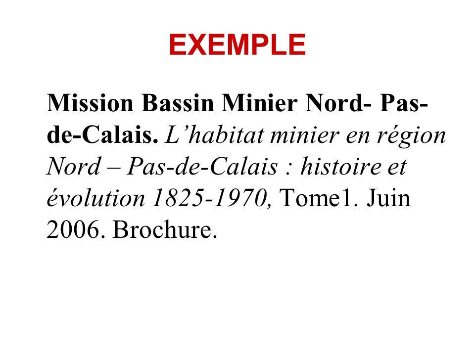 EXEMPLE Mission Bassin Minier Nord- Pas- de-Calais. Lhabitat minier en région Nord – Pas-de-Calais : histoire et évolution 1825-1970, Tome1. Juin 2006