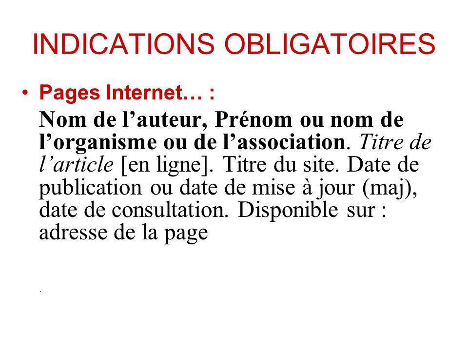 INDICATIONS OBLIGATOIRES Pages Internet… : Nom de lauteur, Prénom ou nom de lorganisme ou de lassociation. Titre de larticle [en ligne]. Titre du site