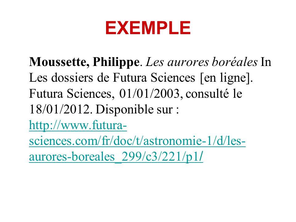 EXEMPLE Moussette, Philippe. Les aurores boréales In Les dossiers de Futura Sciences [en ligne]. Futura Sciences, 01/01/2003, consulté le 18/01/2012.