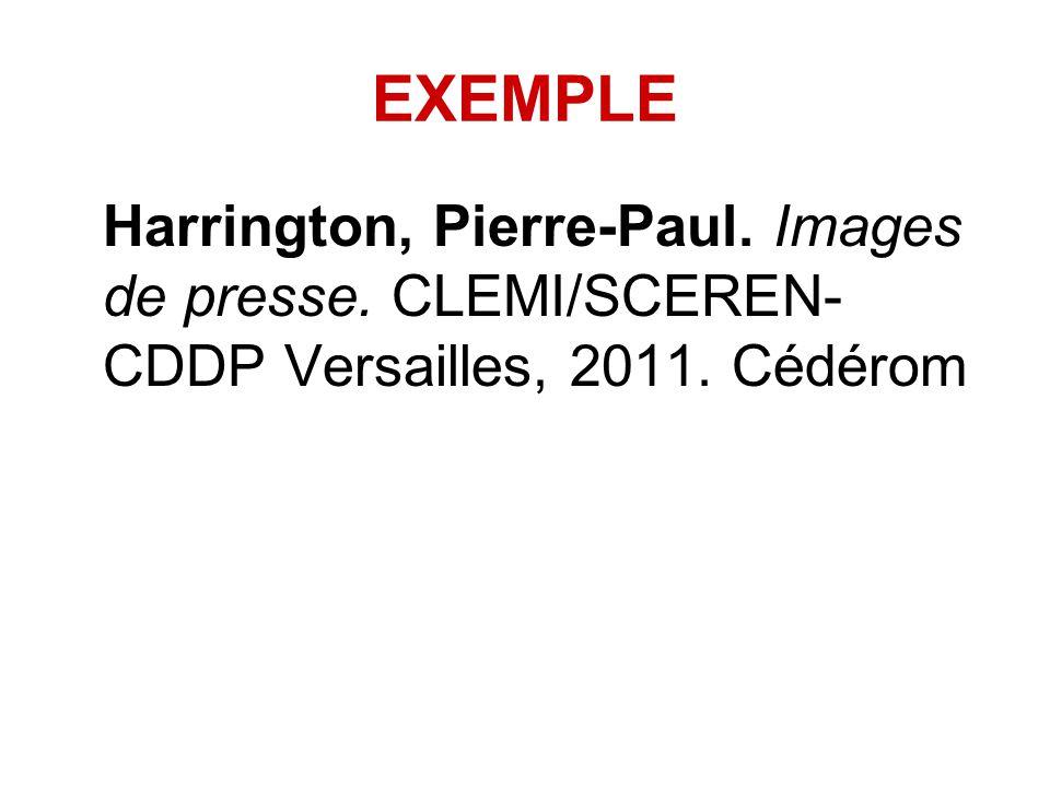 EXEMPLE Harrington, Pierre-Paul. Images de presse. CLEMI/SCEREN- CDDP Versailles, 2011. Cédérom