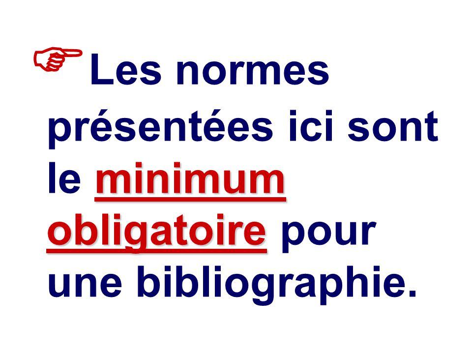 minimum obligatoire Les normes présentées ici sont le minimum obligatoire pour une bibliographie.