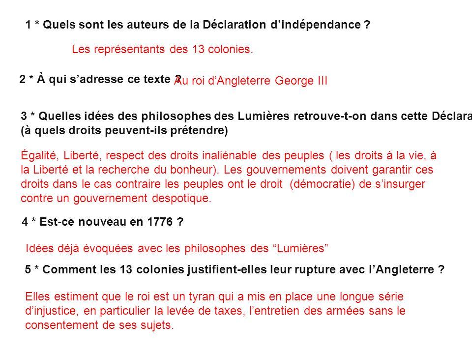 1 * Quels sont les auteurs de la Déclaration dindépendance ? Les représentants des 13 colonies. 2 * À qui sadresse ce texte ? Au roi dAngleterre Georg