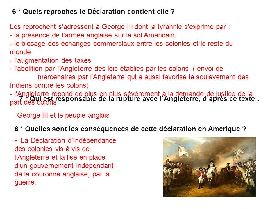 6 * Quels reproches le Déclaration contient-elle ? Les reprochent sadressent à George III dont la tyrannie sexprime par : - la présence de larmée angl