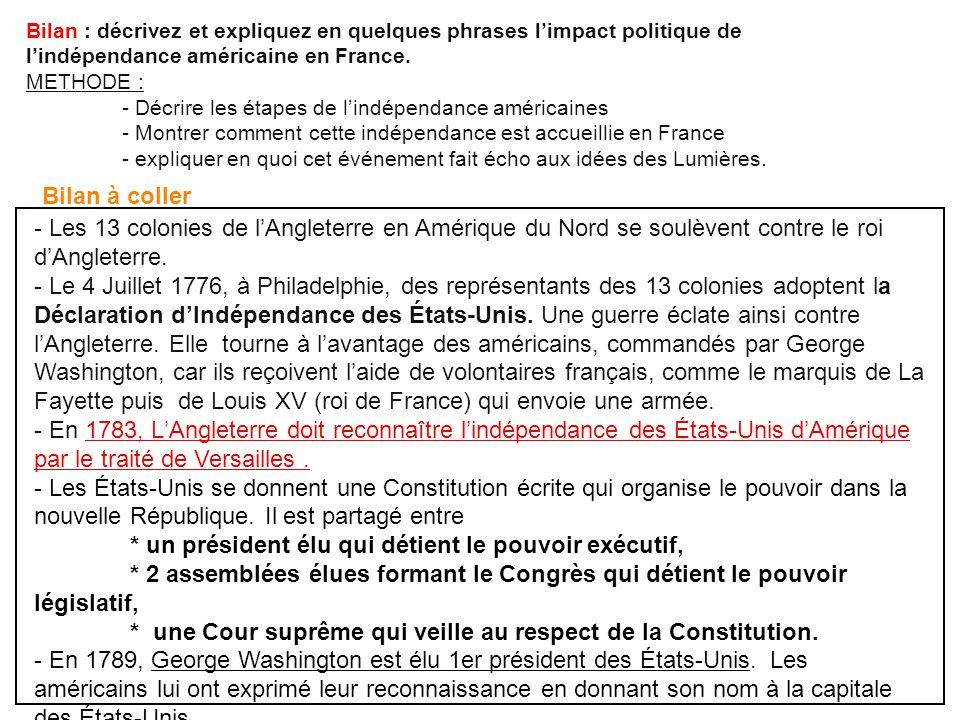 Bilan : décrivez et expliquez en quelques phrases limpact politique de lindépendance américaine en France. METHODE : - Décrire les étapes de lindépend