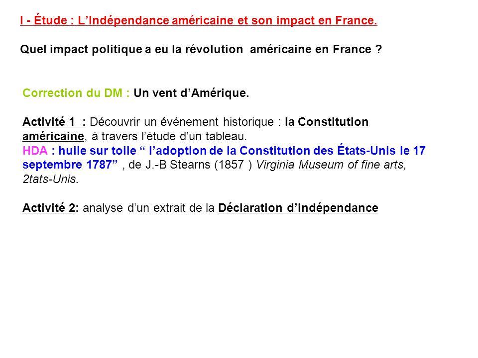 I - Étude : LIndépendance américaine et son impact en France. Quel impact politique a eu la révolution américaine en France ? Correction du DM : Un ve
