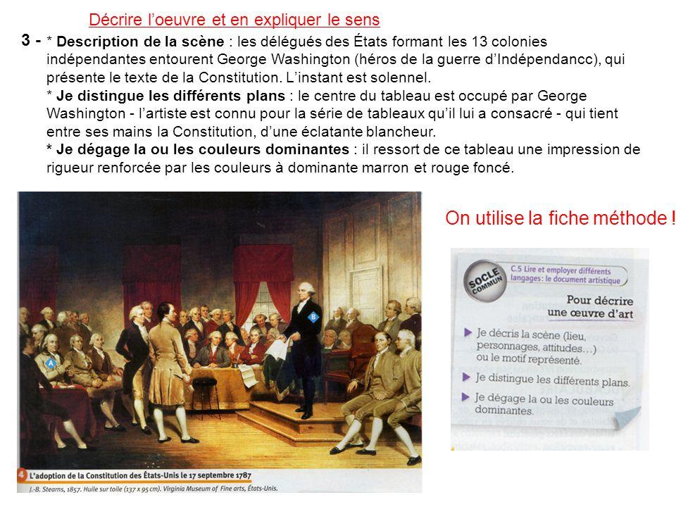 Décrire loeuvre et en expliquer le sens 3 - * Description de la scène : les délégués des États formant les 13 colonies indépendantes entourent George