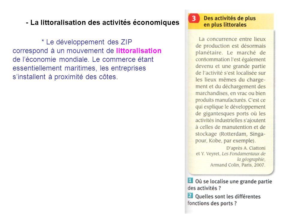 - La littoralisation des activités économiques * Le développement des ZIP correspond à un mouvement de littoralisation de léconomie mondiale. Le comme