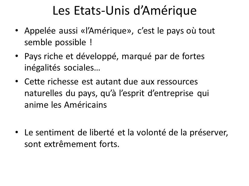 Les Etats-Unis dAmérique Appelée aussi «lAmérique», cest le pays où tout semble possible ! Pays riche et développé, marqué par de fortes inégalités so