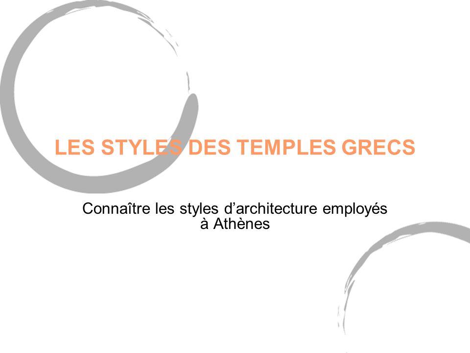 LES STYLES DES TEMPLES GRECS Connaître les styles darchitecture employés à Athènes
