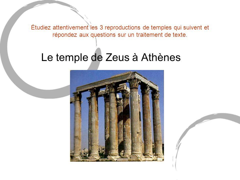 Étudiez attentivement les 3 reproductions de temples qui suivent et répondez aux questions sur un traitement de texte. Le temple de Zeus à Athènes