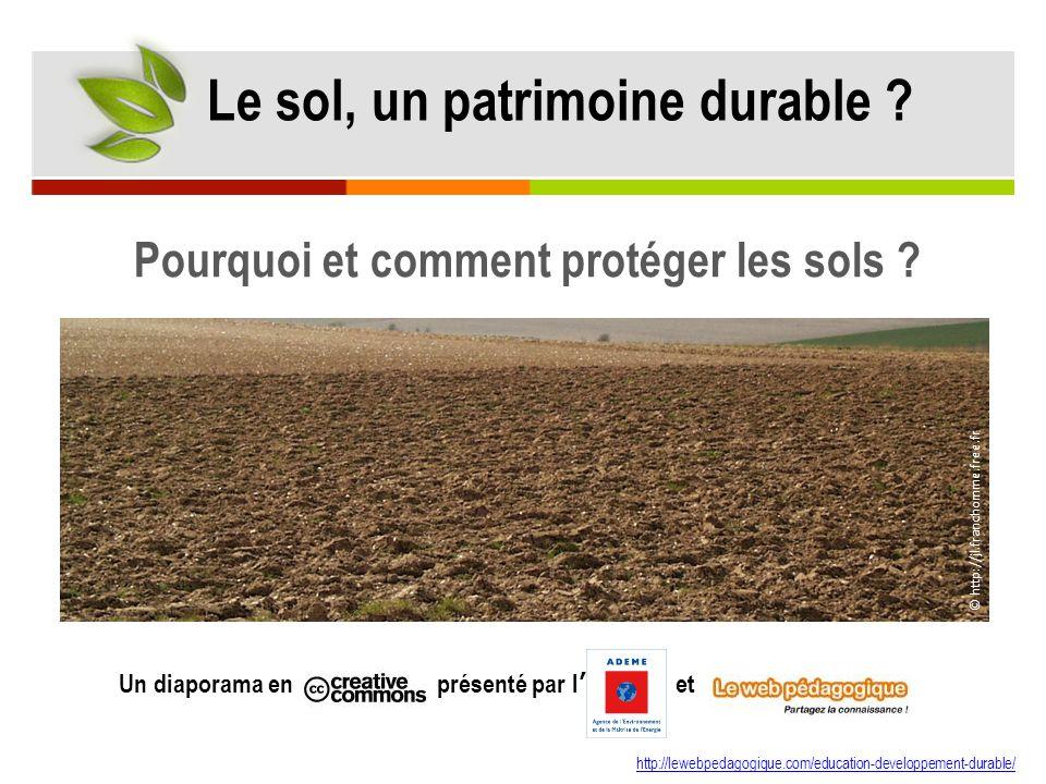 Pourquoi et comment protéger les sols ? http://lewebpedagogique.com/education-developpement-durable/ Un diaporama en présenté par l et © http://jl.fra