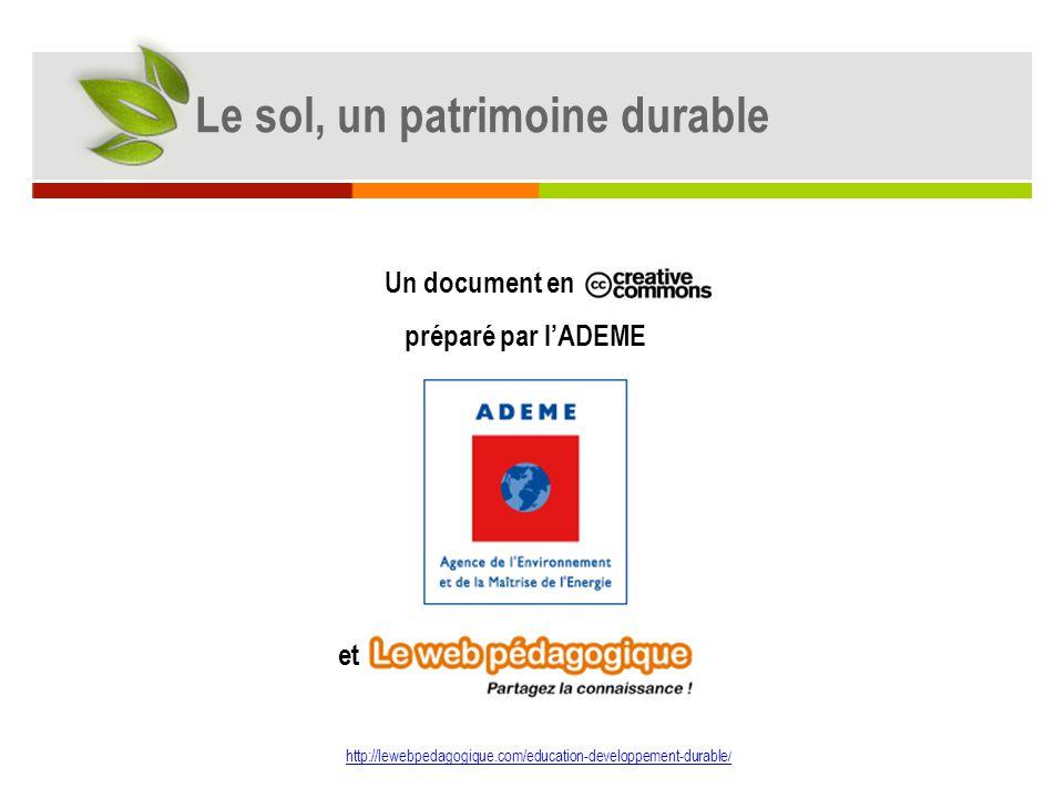 Un document en préparé par lADEME et http://lewebpedagogique.com/education-developpement-durable / Le sol, un patrimoine durable