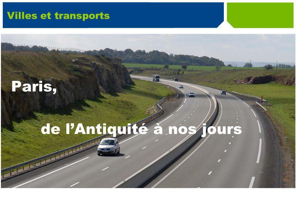 Villes et transports Paris, de lAntiquité à nos jours
