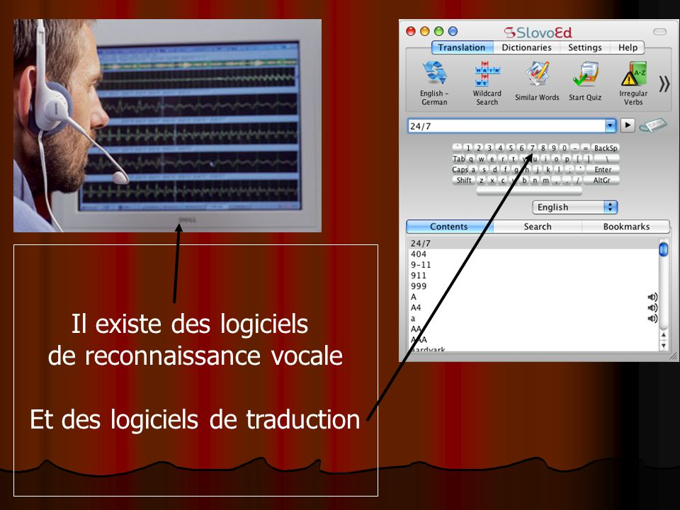 Il existe des logiciels de reconnaissance vocale Et des logiciels de traduction
