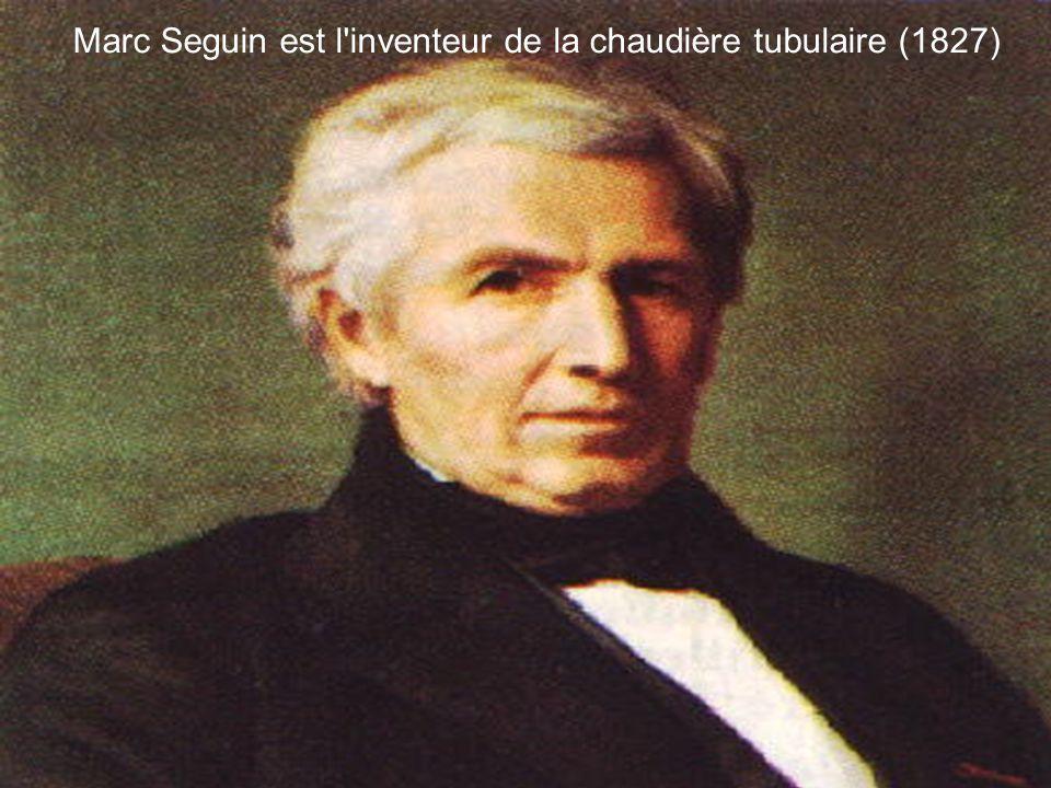 r Marc Seguin est l inventeur de la chaudière tubulaire (1827)