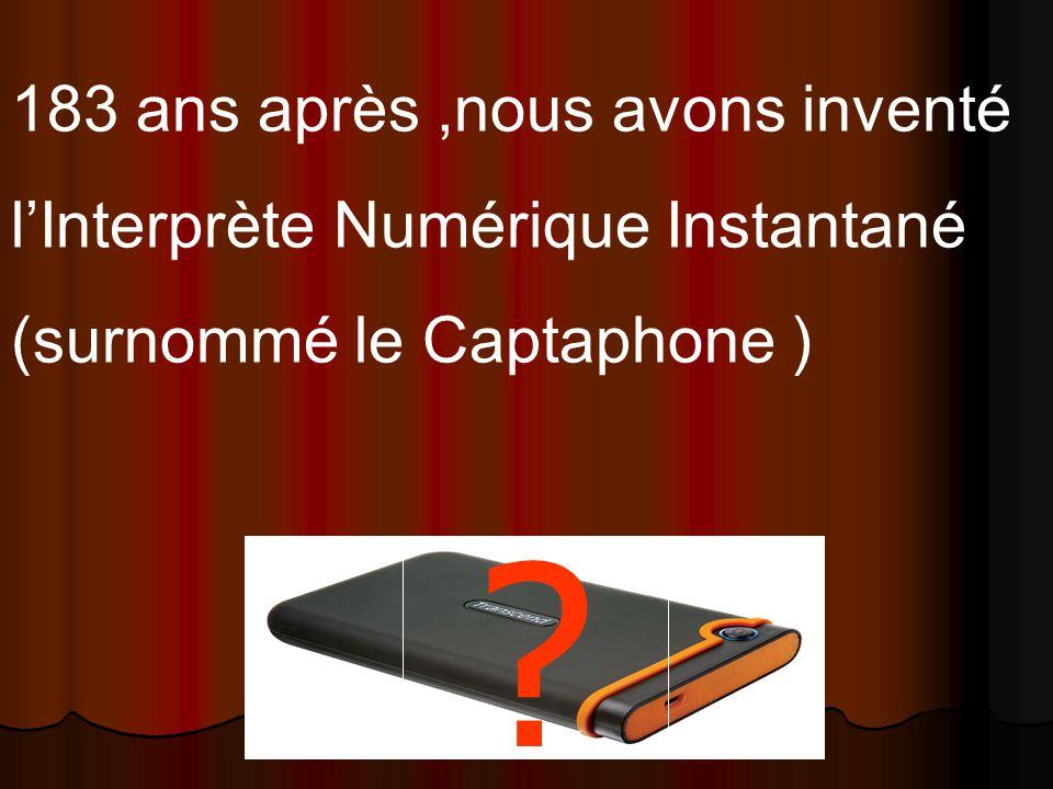 183 ans après,nous avons inventé lInterprète Numérique Instantané (surnommé le Captaphone )