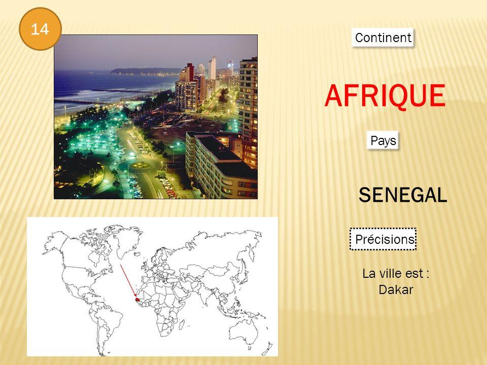 14 Continent AFRIQUE Pays SENEGAL Précisions La ville est : Dakar