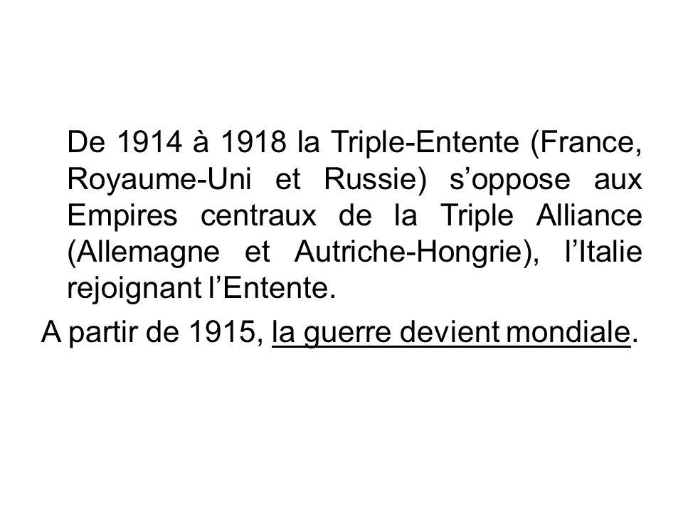 De 1914 à 1918 la Triple-Entente (France, Royaume-Uni et Russie) soppose aux Empires centraux de la Triple Alliance (Allemagne et Autriche-Hongrie), l