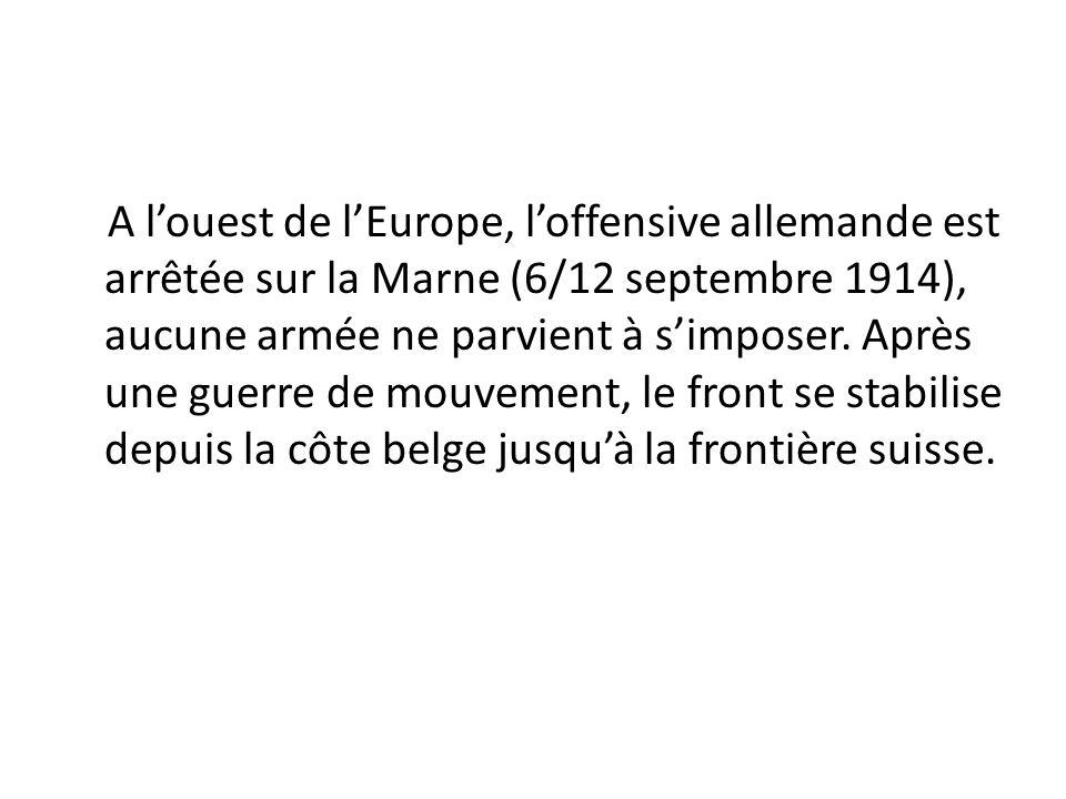 A louest de lEurope, loffensive allemande est arrêtée sur la Marne (6/12 septembre 1914), aucune armée ne parvient à simposer. Après une guerre de mou