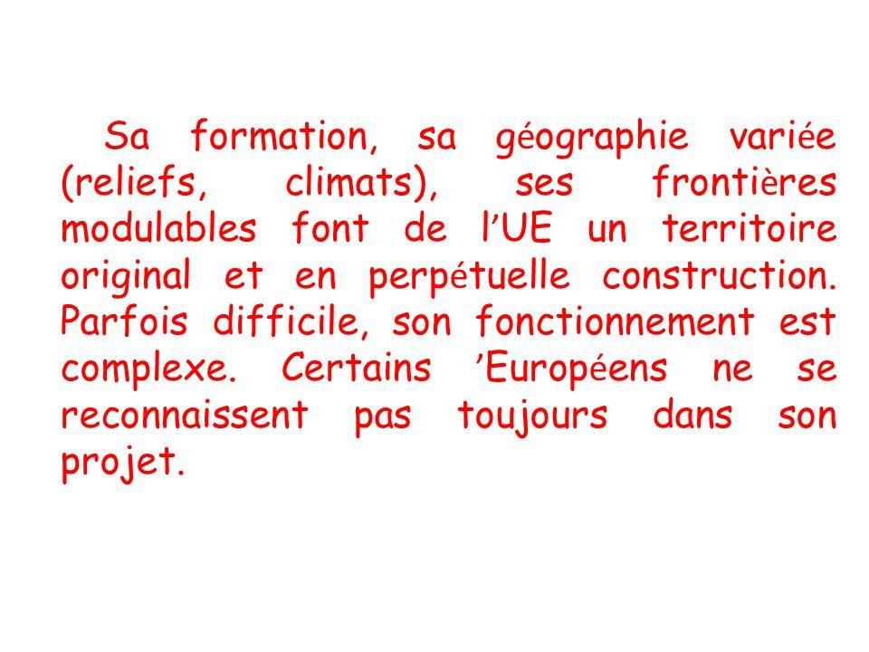 Sa formation, sa g é ographie vari é e (reliefs, climats), ses fronti è res modulables font de l UE un territoire original et en perp é tuelle construction.