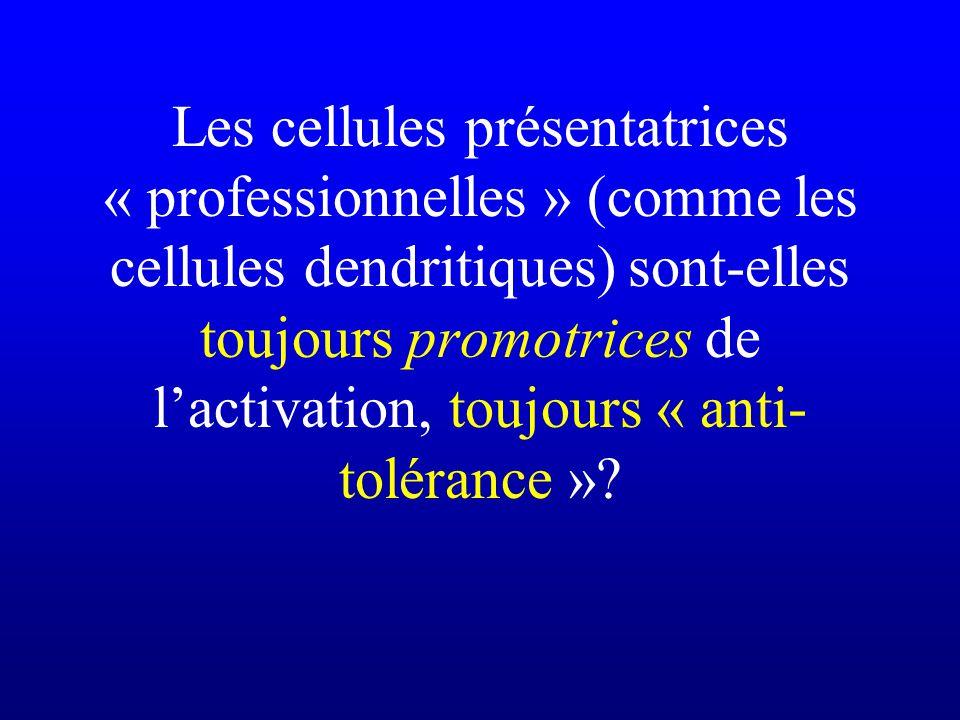 Les cellules présentatrices « professionnelles » (comme les cellules dendritiques) sont-elles toujours promotrices de lactivation, toujours « anti- to