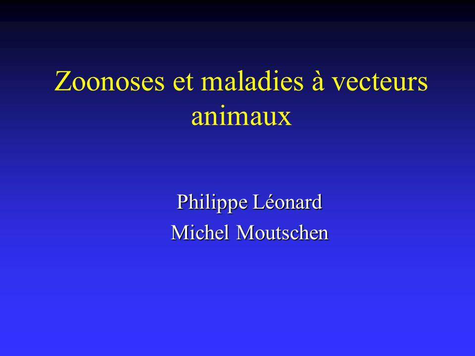 Zoonoses et maladies à vecteurs animaux Philippe Léonard Michel Moutschen