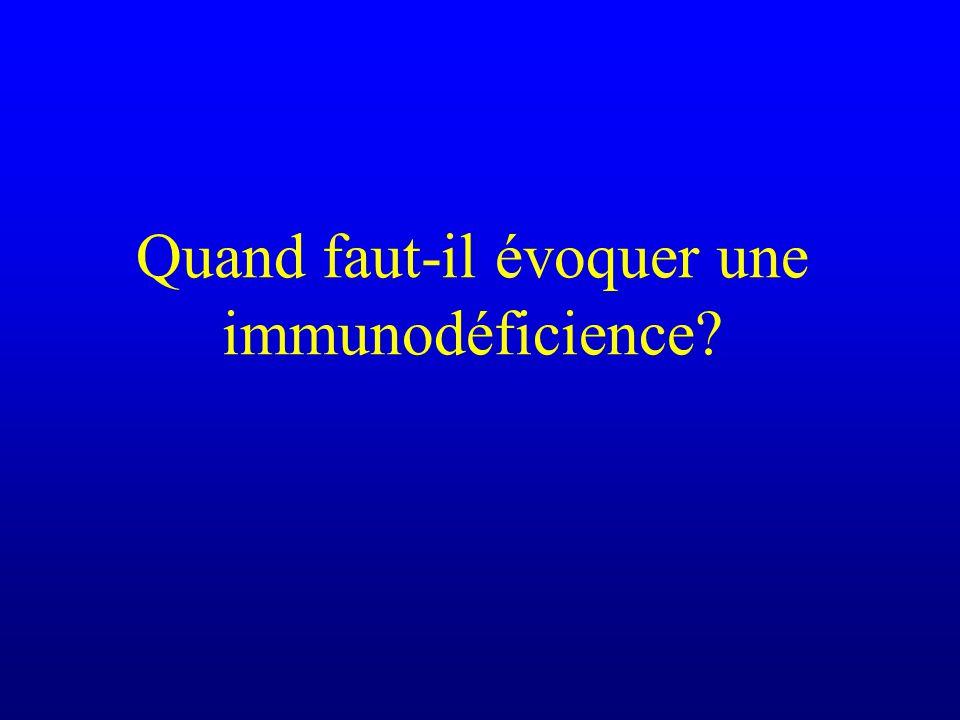 Quand faut-il évoquer une immunodéficience?
