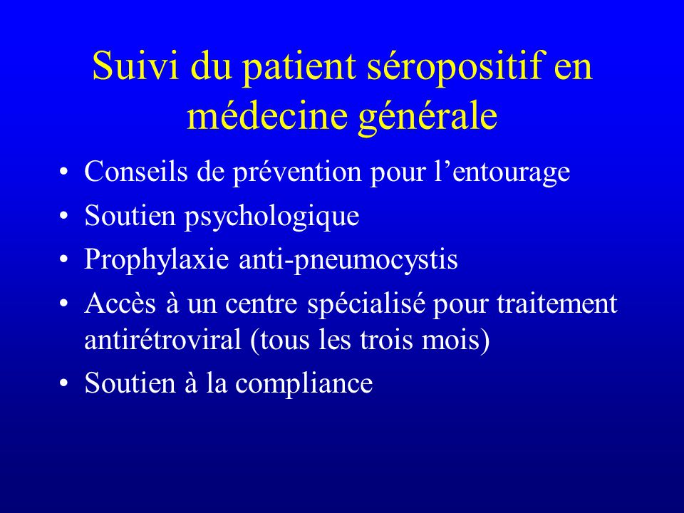 Suivi du patient séropositif en médecine générale Conseils de prévention pour lentourage Soutien psychologique Prophylaxie anti-pneumocystis Accès à u