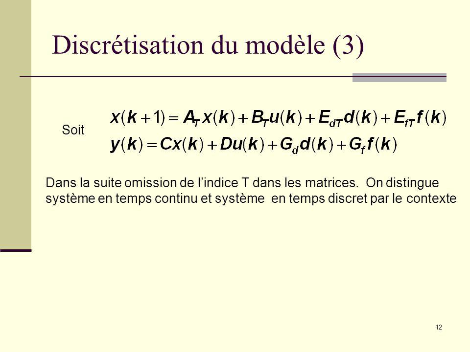 12 Discrétisation du modèle (3) Soit Dans la suite omission de lindice T dans les matrices. On distingue système en temps continu et système en temps