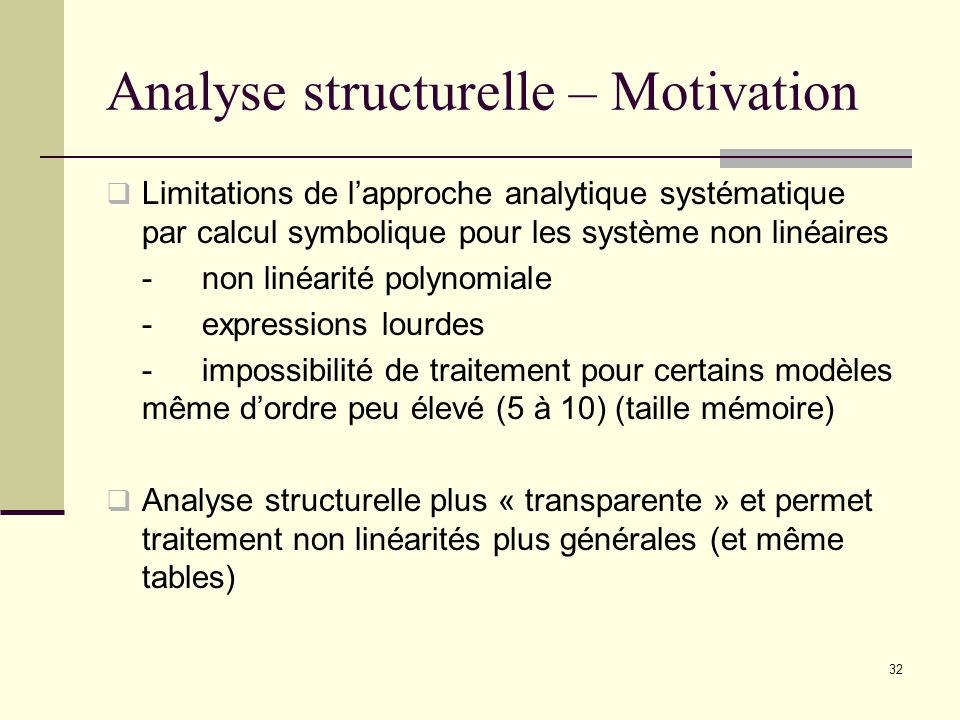 32 Analyse structurelle – Motivation Limitations de lapproche analytique systématique par calcul symbolique pour les système non linéaires -non linéar
