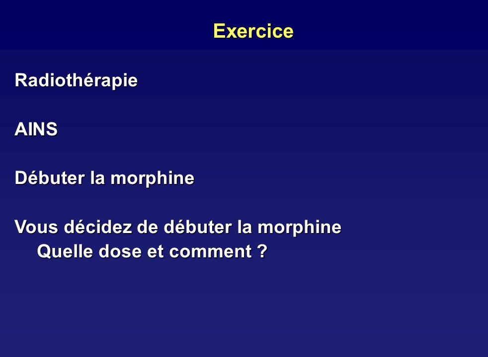 Exercice RadiothérapieAINS Débuter la morphine Vous décidez de débuter la morphine Quelle dose et comment ?