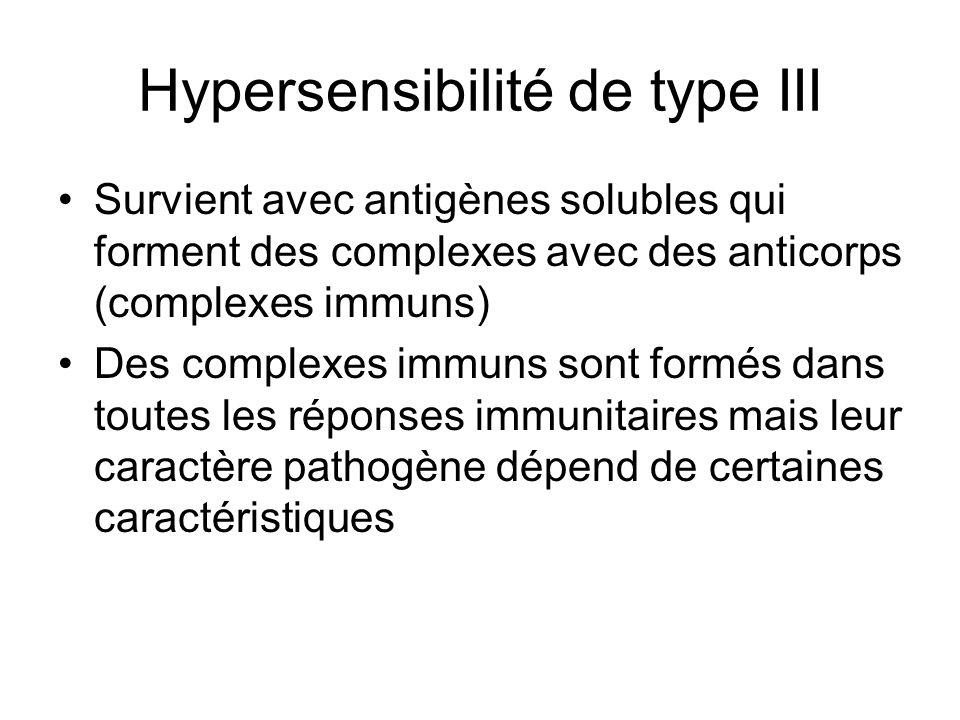 Hypersensibilité de type III Survient avec antigènes solubles qui forment des complexes avec des anticorps (complexes immuns) Des complexes immuns son