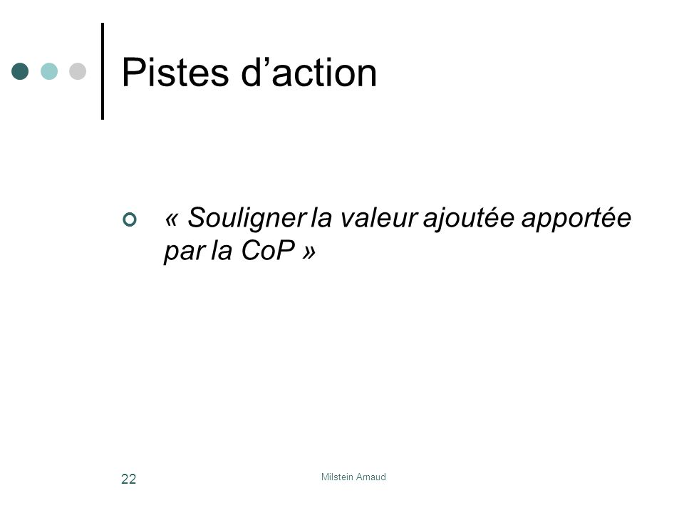 Milstein Arnaud 22 Pistes daction « Souligner la valeur ajoutée apportée par la CoP »