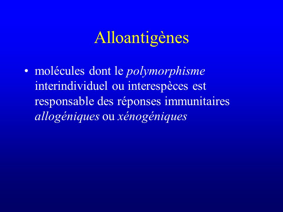 Alloantigènes molécules dont le polymorphisme interindividuel ou interespèces est responsable des réponses immunitaires allogéniques ou xénogéniques