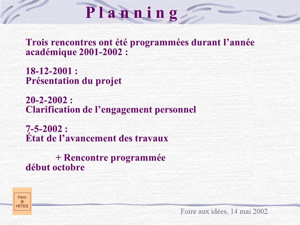 Trois rencontres ont été programmées durant lannée académique 2001-2002 : 18-12-2001 : Présentation du projet 20-2-2002 : Clarification de lengagement