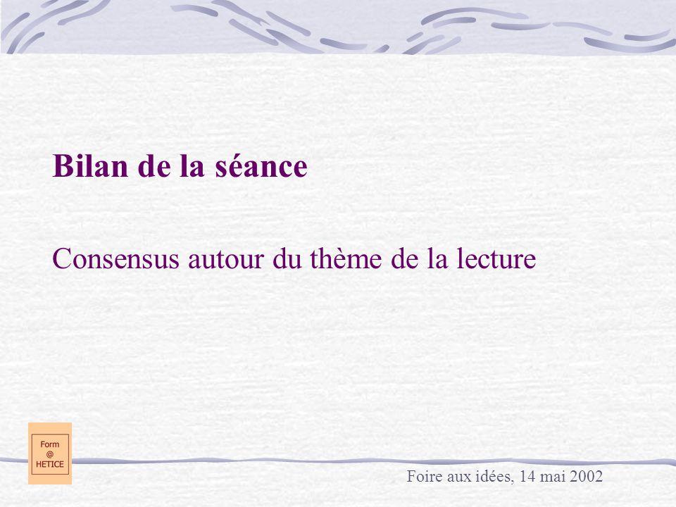 Bilan de la séance Consensus autour du thème de la lecture Foire aux idées, 14 mai 2002
