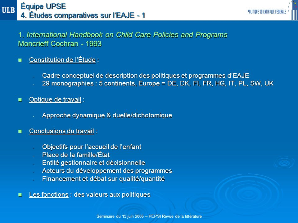 Séminaire du 15 juin 2006 – PEPSI Revue de la littérature 1. International Handbook on Child Care Policies and Programs Moncrieff Cochran - 1993 Const
