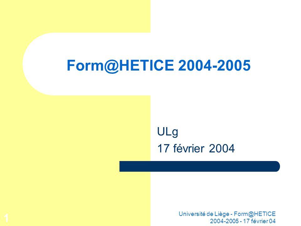 Université de Liège - Form@HETICE 2004-2005 - 17 février 04 2 Sommaire 1.