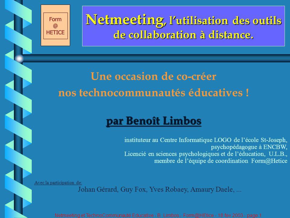 Netmeeting et TechnoCommunauté Educative - B. Limbos - Form@HEtice - 18 fev 2003 - page 1 Netmeeting, lutilisation des outils de collaboration à dista