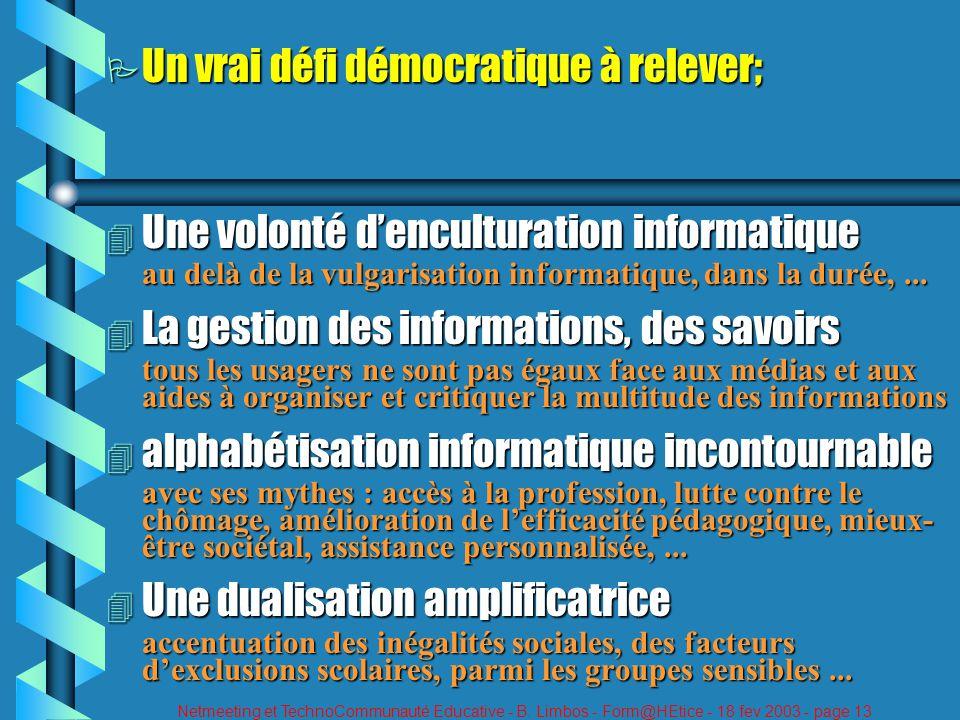 Netmeeting et TechnoCommunauté Educative - B. Limbos - Form@HEtice - 18 fev 2003 - page 13 P Un vrai défi démocratique à relever; 4 Une volonté dencul