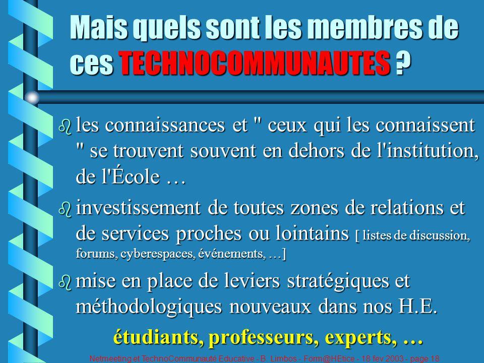Netmeeting et TechnoCommunauté Educative - B. Limbos - Form@HEtice - 18 fev 2003 - page 18 Mais quels sont les membres de ces TECHNOCOMMUNAUTES ? b le